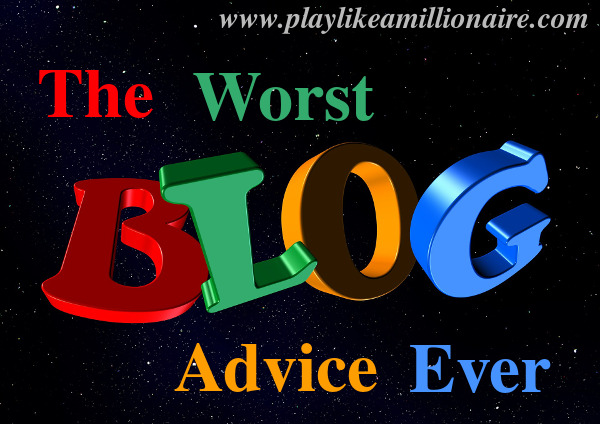 The worst blogging advice ever - write excellent content. What are you supposed to do with that?